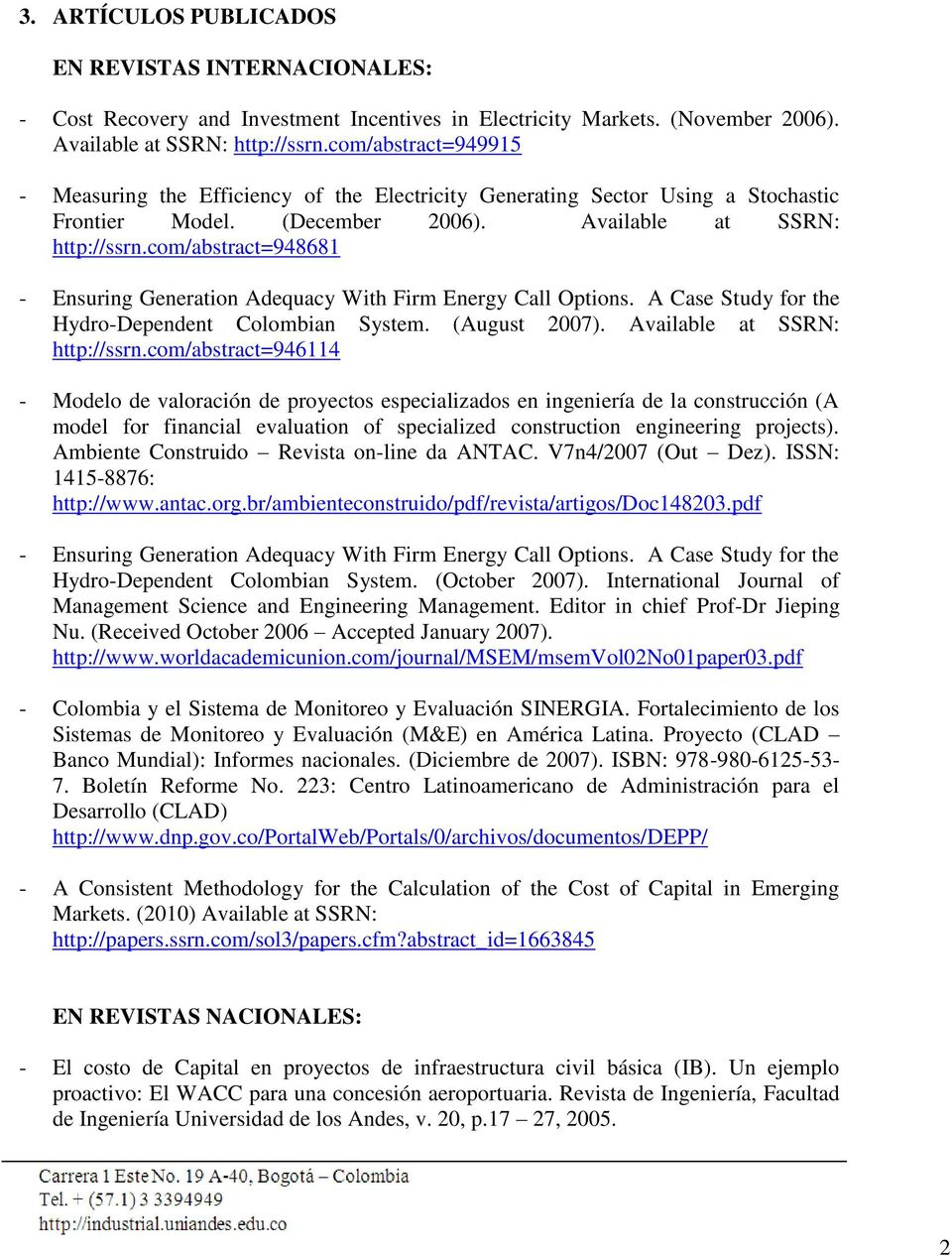 com/abstract=948681 - Ensuring Generation Adequacy With Firm Energy Call Options. A Case Study for the Hydro-Dependent Colombian System. (August 2007). Available at SSRN: http://ssrn.