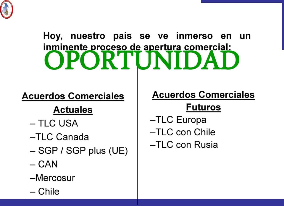 TLC USA TLC Canada SGP / SGP plus (UE) CAN Mercosur Chile