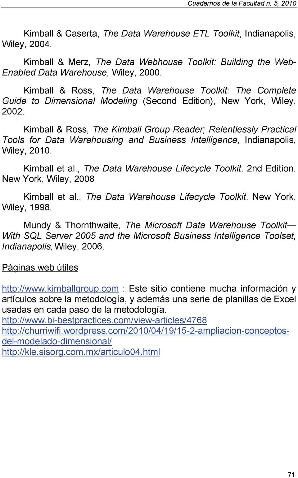 Kimball & Ross, The Data Warehouse Toolkit: The Complete Guide to Dimensional Modeling (Second Edition), New York, Wiley, 2002.