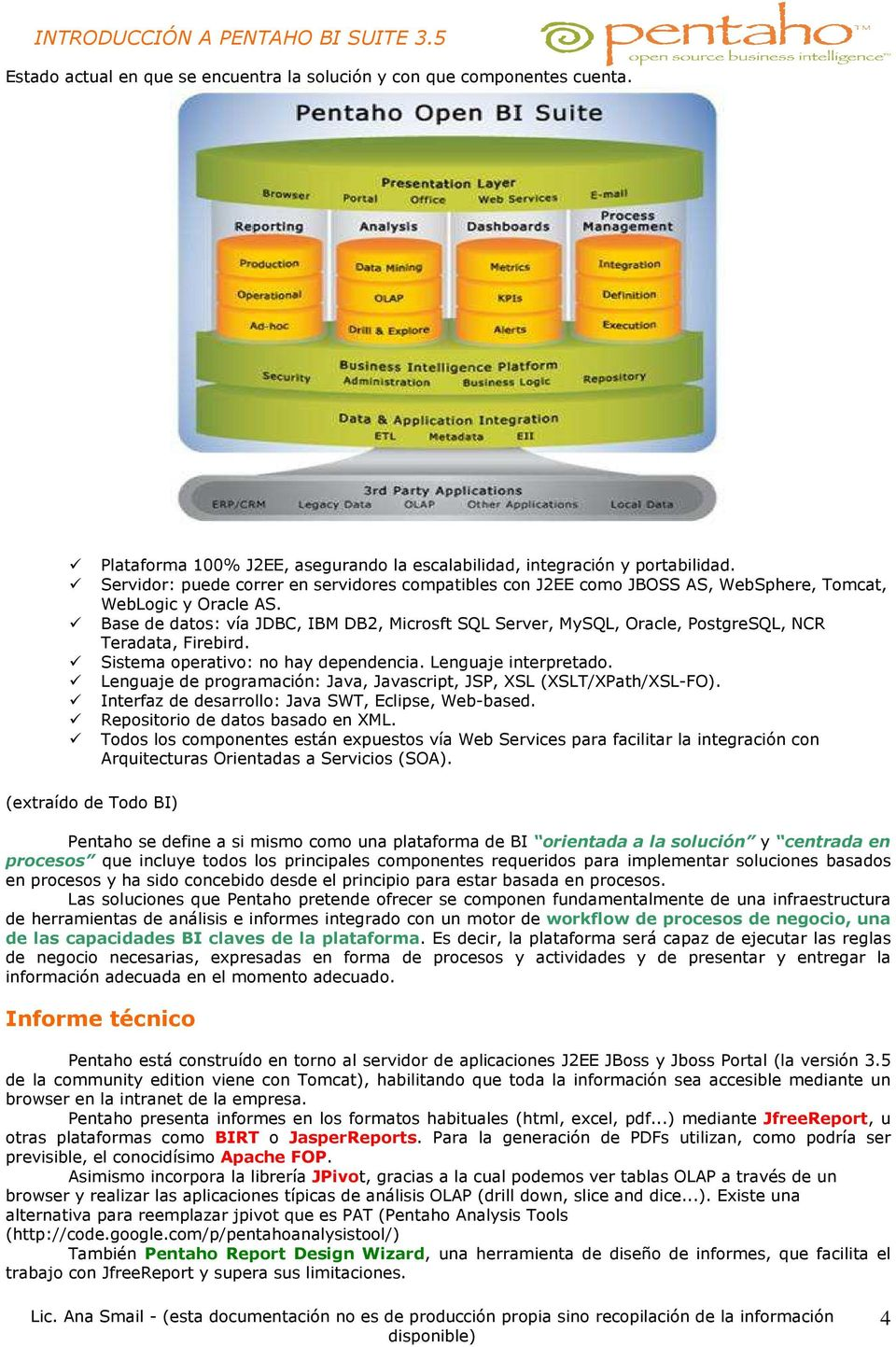 Base de datos: vía JDBC, IBM DB2, Microsft SQL Server, MySQL, Oracle, PostgreSQL, NCR Teradata, Firebird. Sistema operativo: no hay dependencia. Lenguaje interpretado.