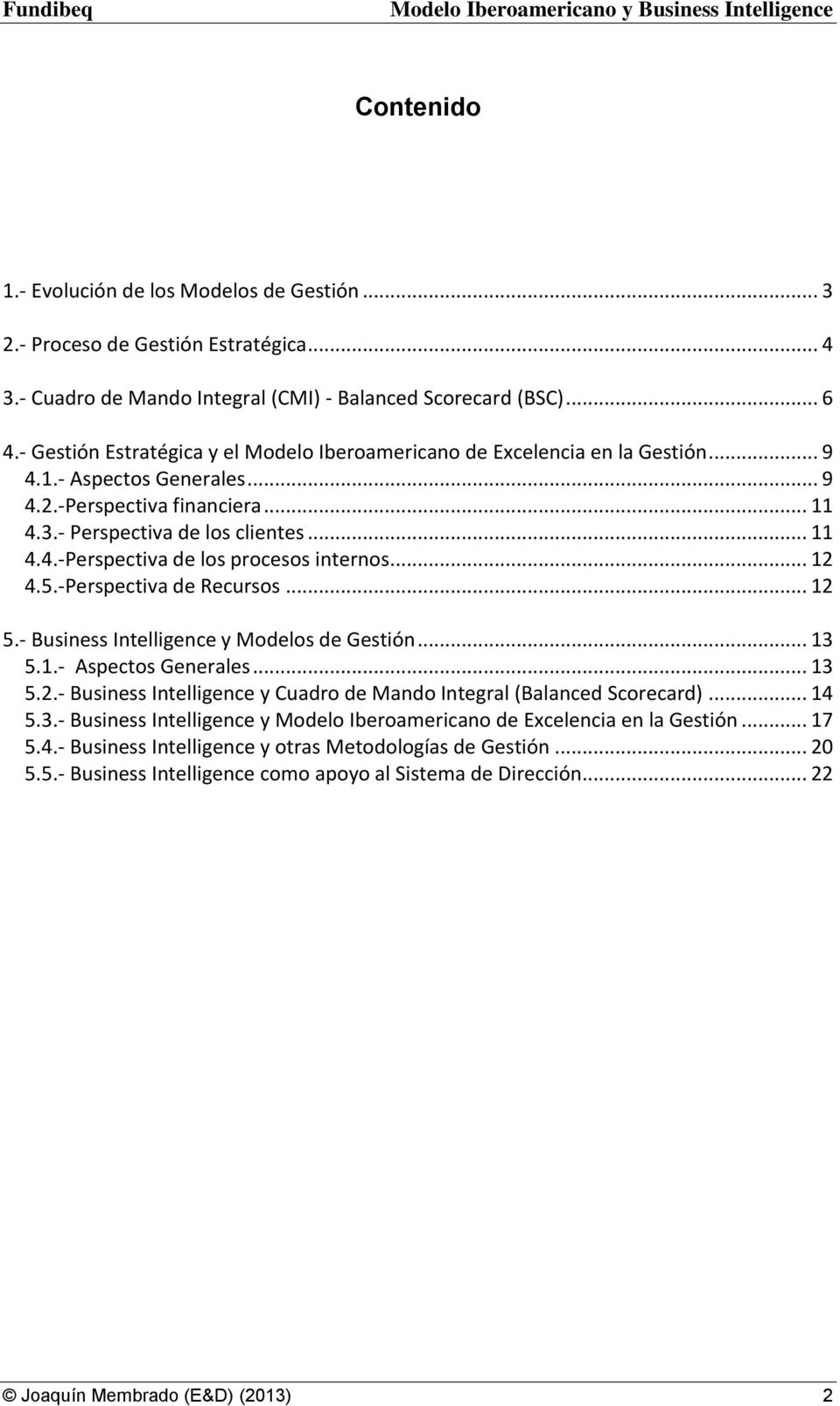 .. 12 4.5.-Perspectiva de Recursos... 12 5.- Business Intelligence y Modelos de Gestión... 13 5.1.- Aspectos Generales... 13 5.2.- Business Intelligence y Cuadro de Mando Integral (Balanced Scorecard).