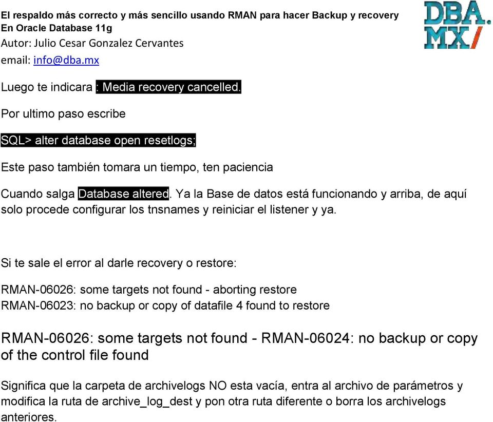 Si te sale el error al darle recovery o restore: RMAN-06026: some targets not found - aborting restore RMAN-06023: no backup or copy of datafile 4 found to restore RMAN-06026: some
