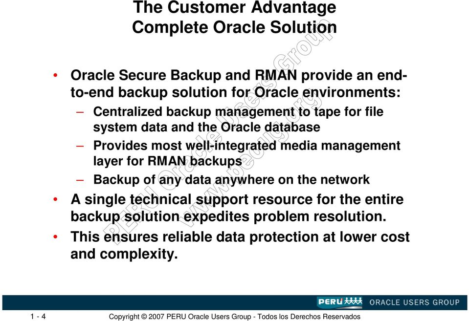 well-integrated media management layer for RMAN backups Backup of any data anywhere on the network A single technical support