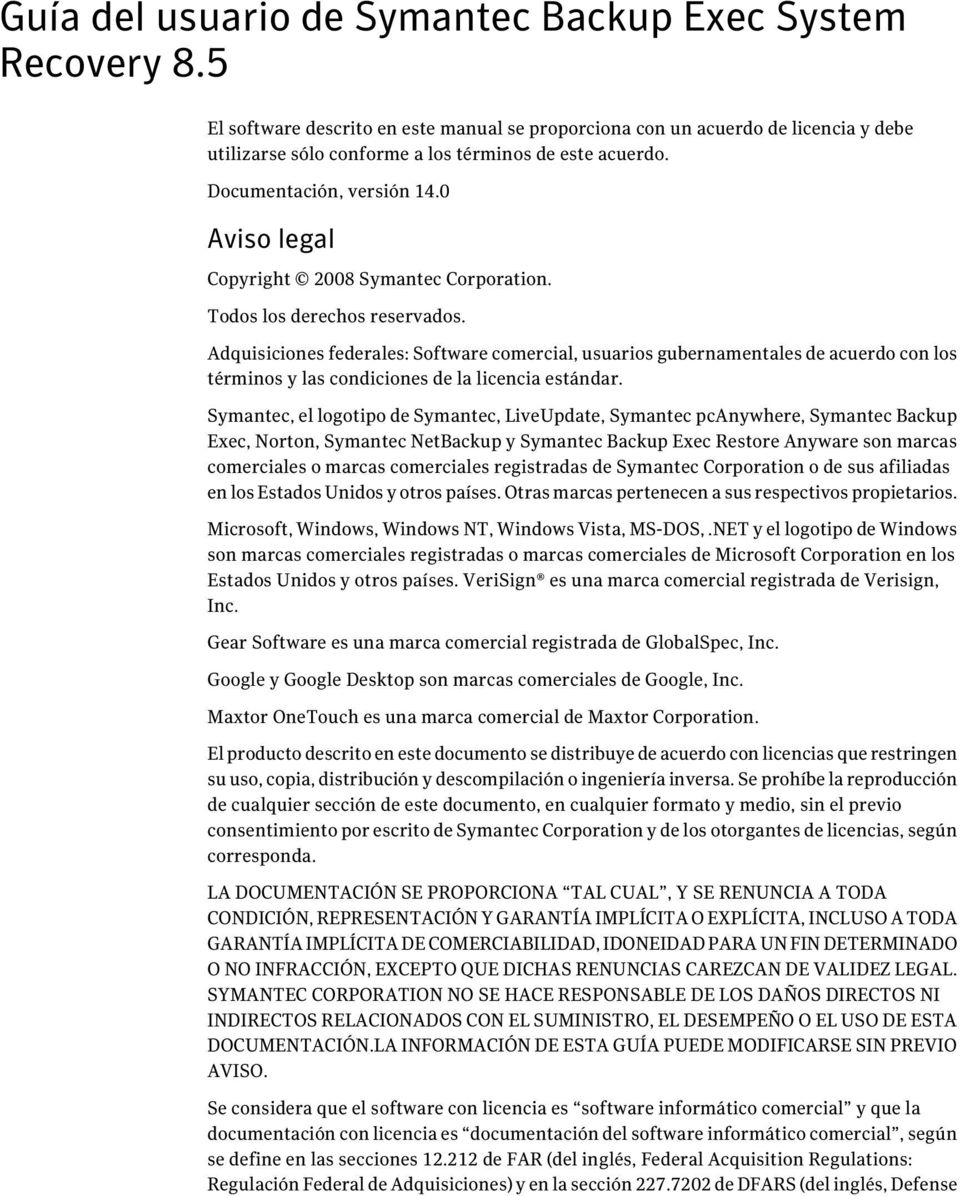 0 Aviso legal Copyright 2008 Symantec Corporation. Todos los derechos reservados.
