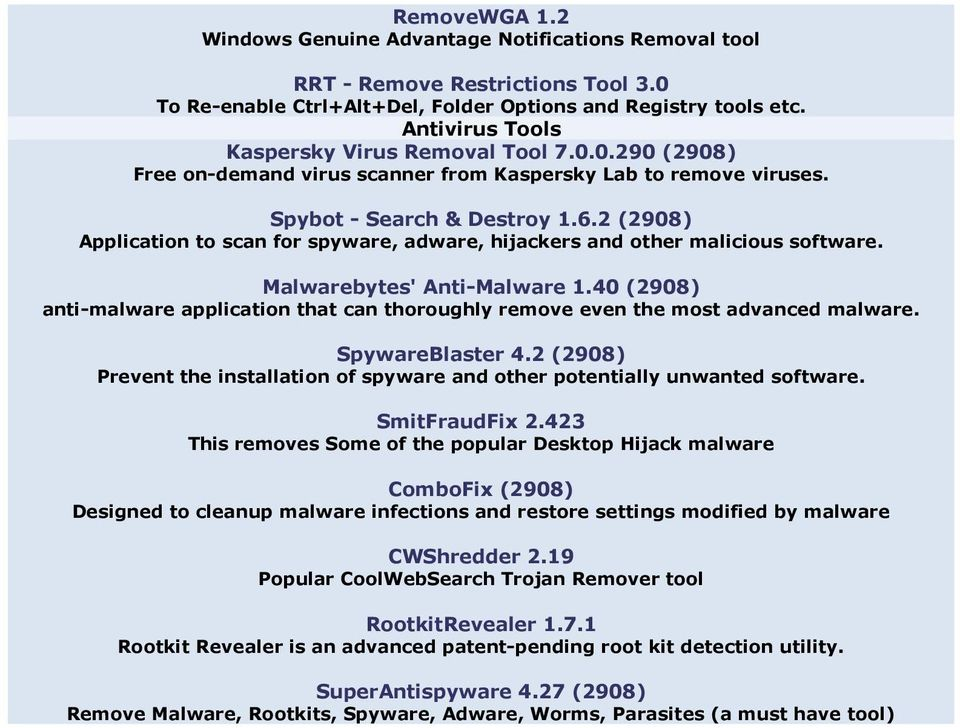 2 (2908) Application to scan for spyware, adware, hijackers and other malicious software. Malwarebytes' Anti-Malware 1.