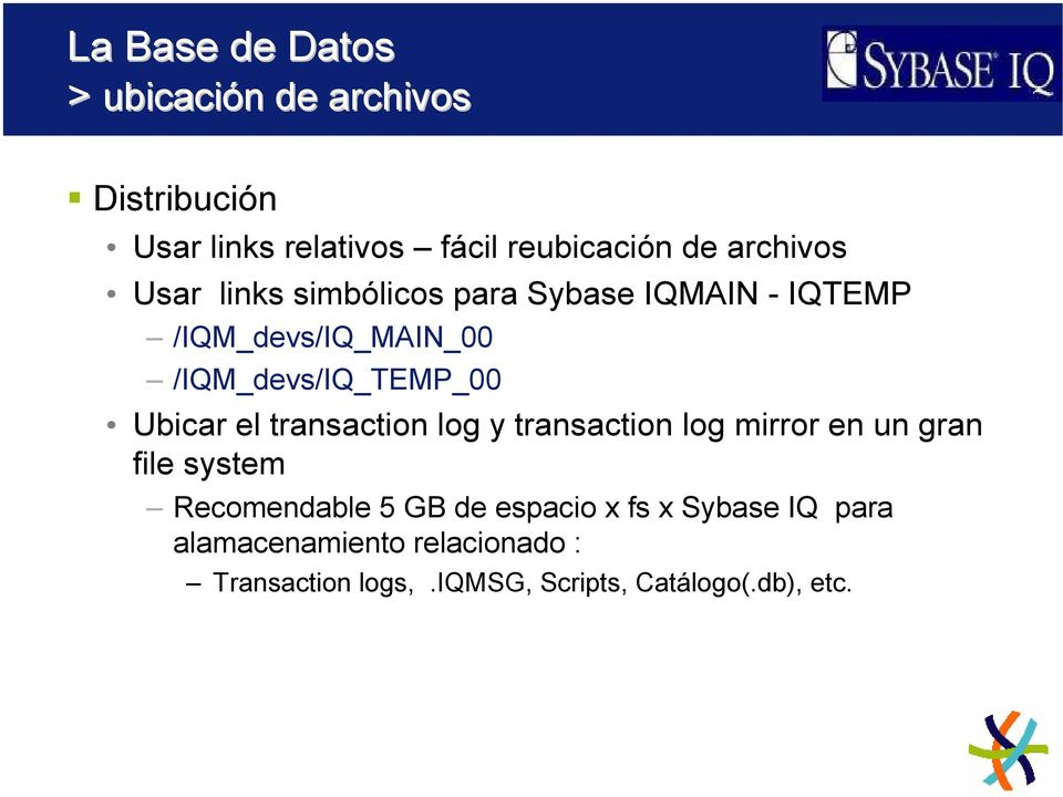 Ubicar el transaction log y transaction log mirror en un gran file system Recomendable 5 GB de