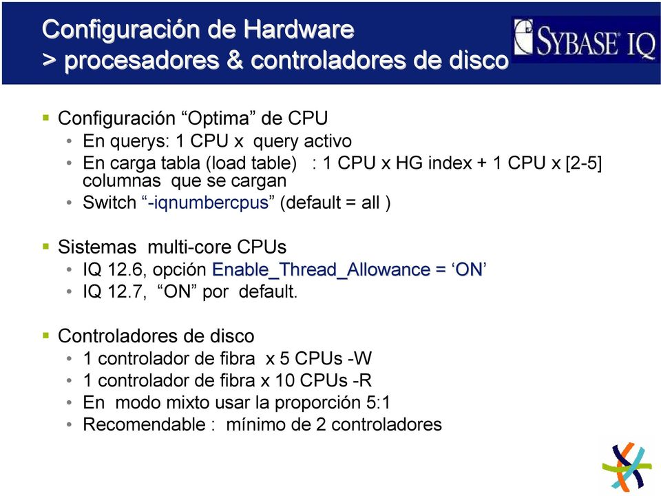 Sistemas multi-core CPUs IQ 12.6, opción Enable_Thread_Allowance = ON IQ 12.7, ON por default.
