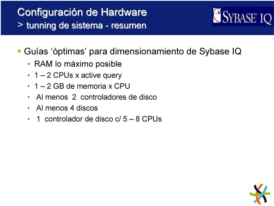 1 2 CPUs x active query 1 2 GB de memoria x CPU Al menos 2