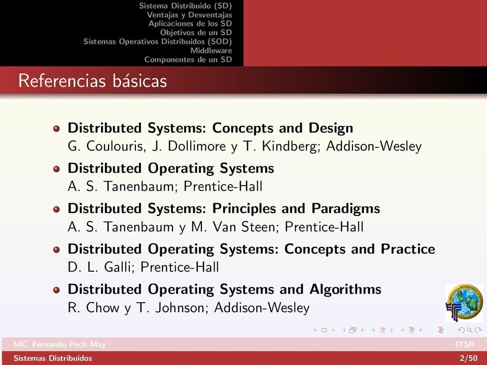 stems A. S. Tanenbaum; Prentice-Hall Distributed Systems: Principles and Paradigms A. S. Tanenbaum y M.