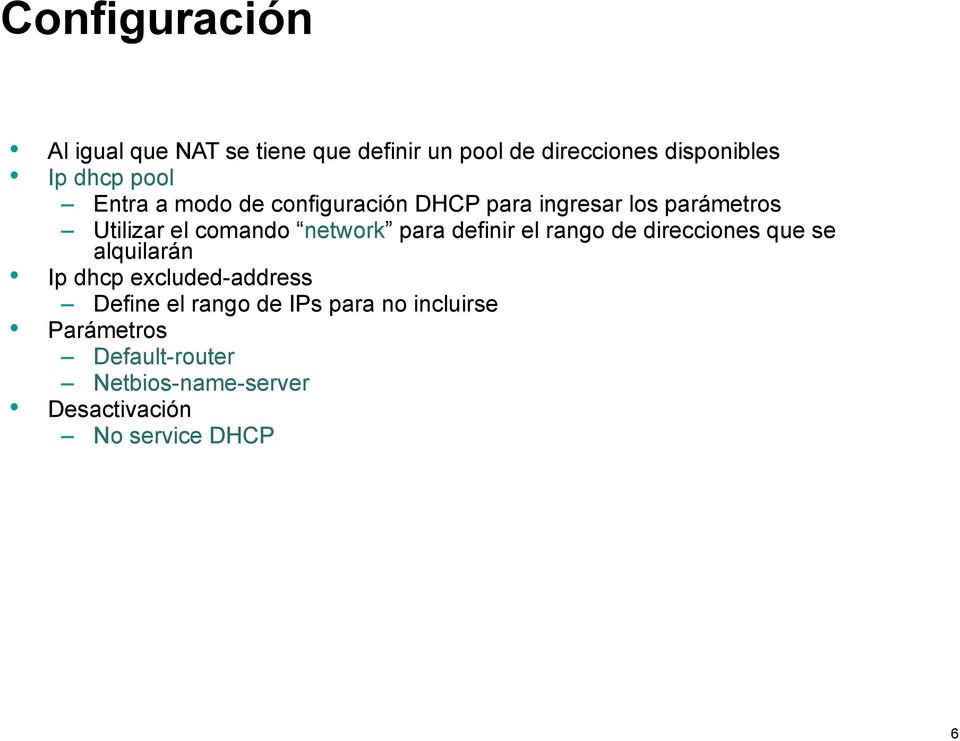 para definir el rango de direcciones que se alquilarán Ip dhcp excluded-address Define el rango