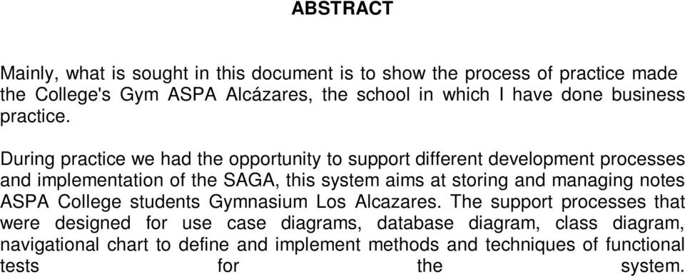 During practice we had the opportunity to support different development processes and implementation of the SAGA, this system aims at storing