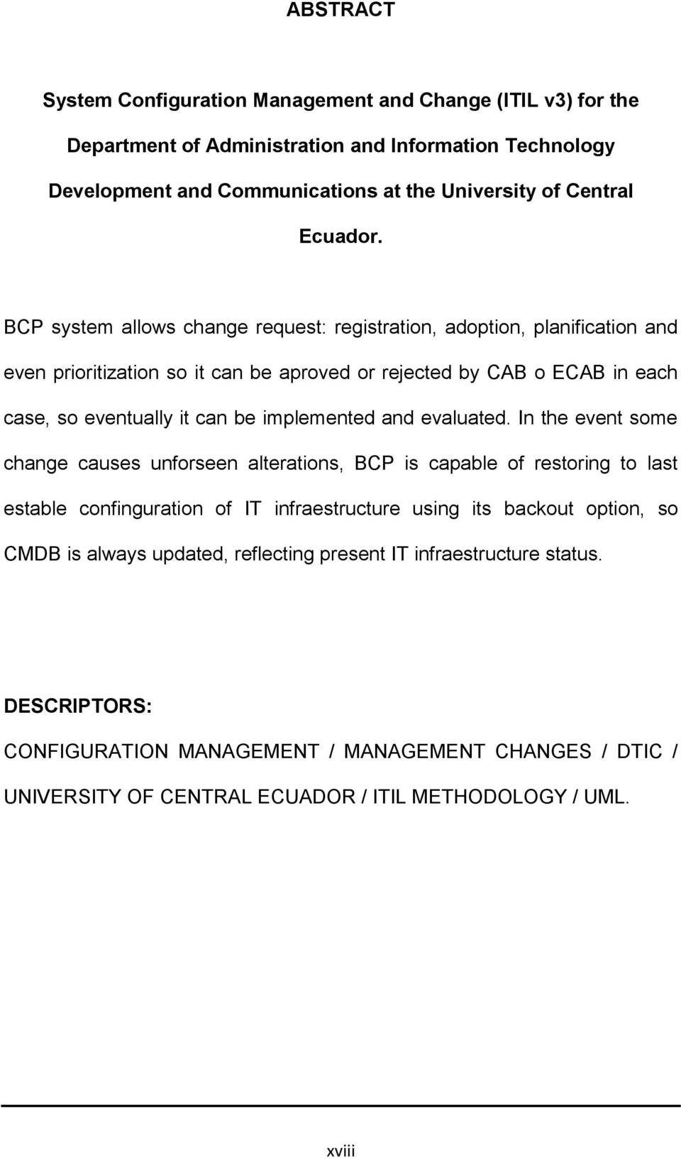 BCP system allows change request: registration, adoption, planification and even prioritization so it can be aproved or rejected by CAB o ECAB in each case, so eventually it can be