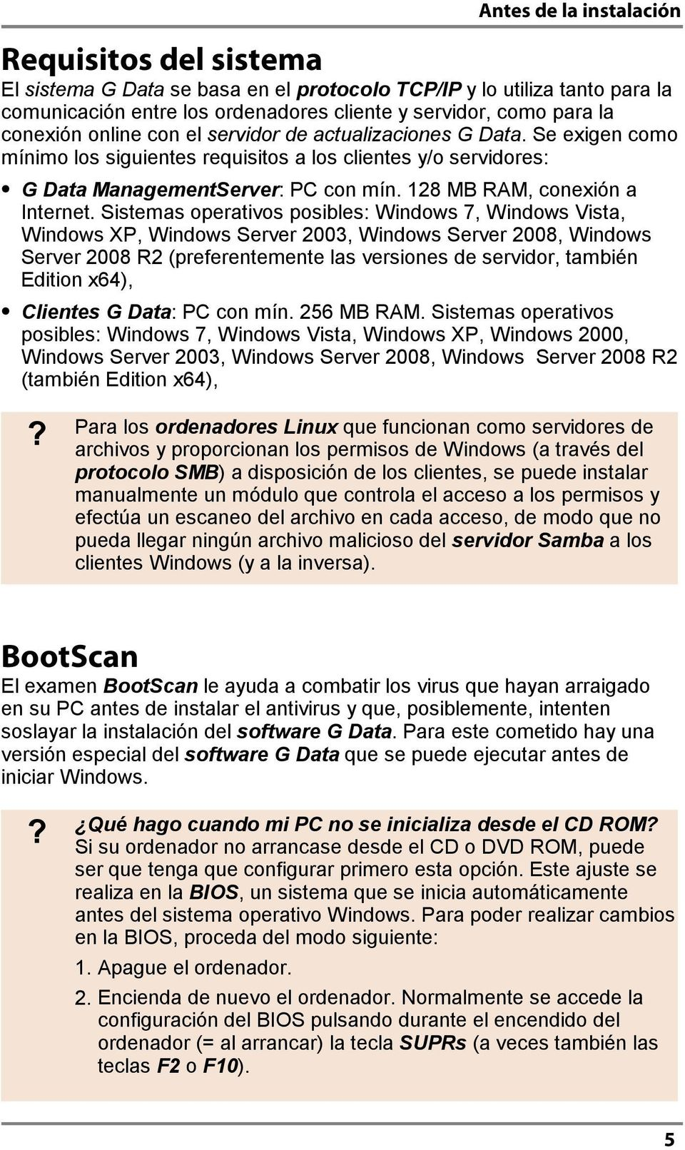 Sistemas operativos posibles: Windows 7, Windows Vista, Windows XP, Windows Server 2003, Windows Server 2008, Windows Server 2008 R2 (preferentemente las versiones de servidor, también Edition x64),