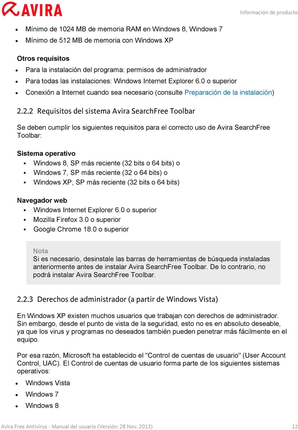 2.2 Requisitos del sistema Avira SearchFree Toolbar Se deben cumplir los siguientes requisitos para el correcto uso de Avira SearchFree Toolbar: Sistema operativo Windows 8, SP más reciente (32 bits