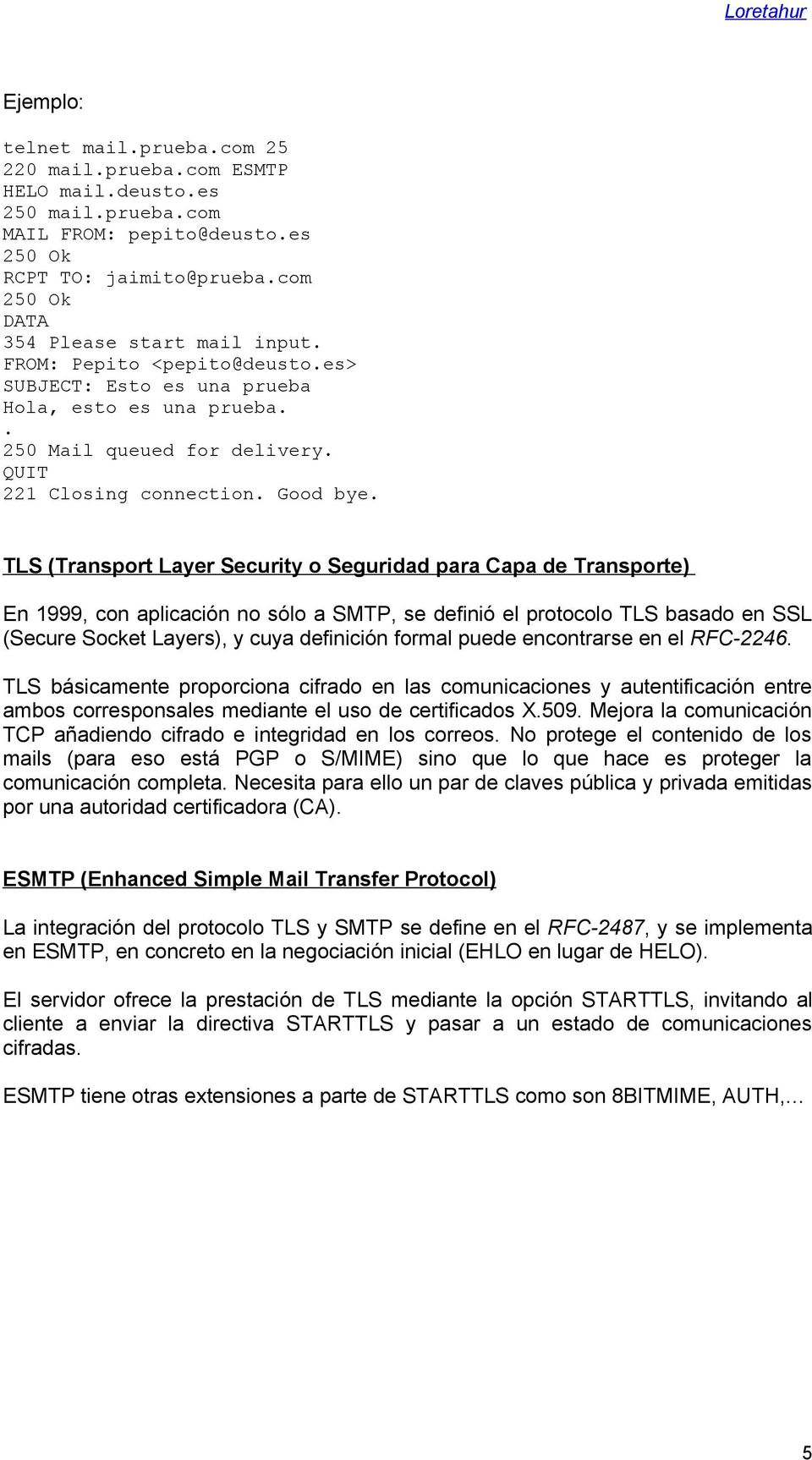 TLS (Transport Layer Security o Seguridad para Capa de Transporte) En 1999, con aplicación no sólo a SMTP, se definió el protocolo TLS basado en SSL (Secure Socket Layers), y cuya definición formal