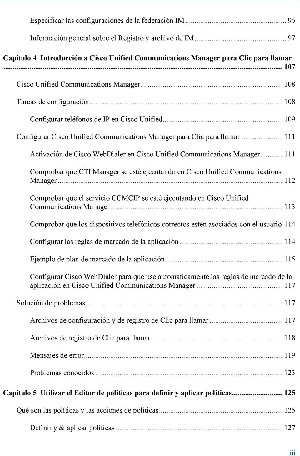 .. 108 Configurar teléfonos de IP en Cisco Unified... 109 Configurar Cisco Unified Communications Manager para Clic para llamar.