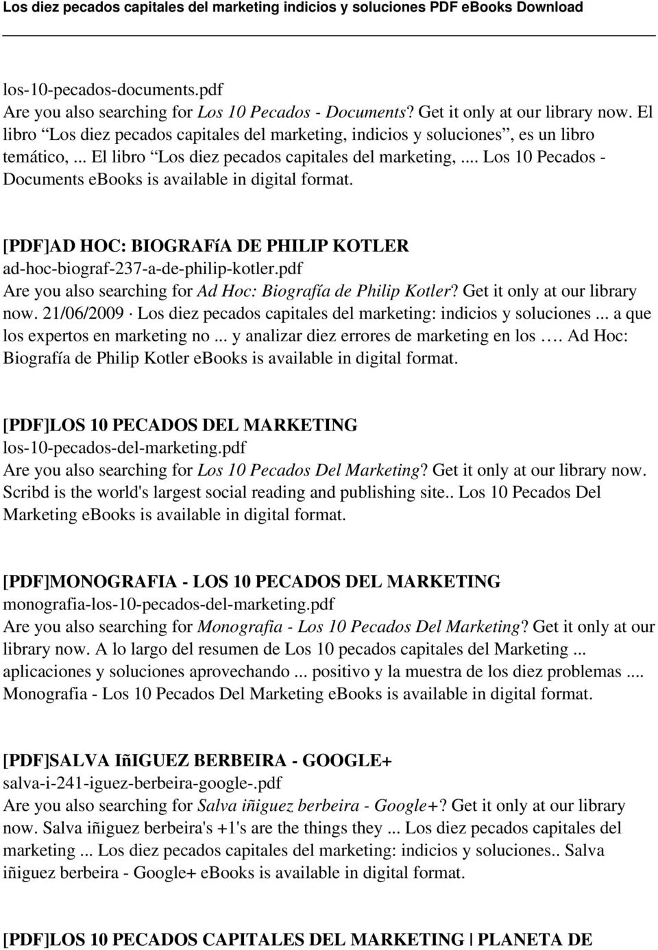 .. Los 10 Pecados - Documents ebooks is [PDF]AD HOC: BIOGRAFíA DE PHILIP KOTLER ad-hoc-biograf-237-a-de-philip-kotler.pdf Are you also searching for Ad Hoc: Biografía de Philip Kotler?
