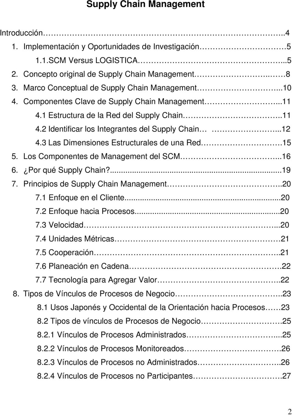 ..12 4.3 Las Dimensiones Estructurales de una Red.15 5. Los Componentes de Management del SCM...16 6. Por qué Supply Chain?...19 7. Principios de Supply Chain Management..20 7.1 Enfoque en el Cliente.