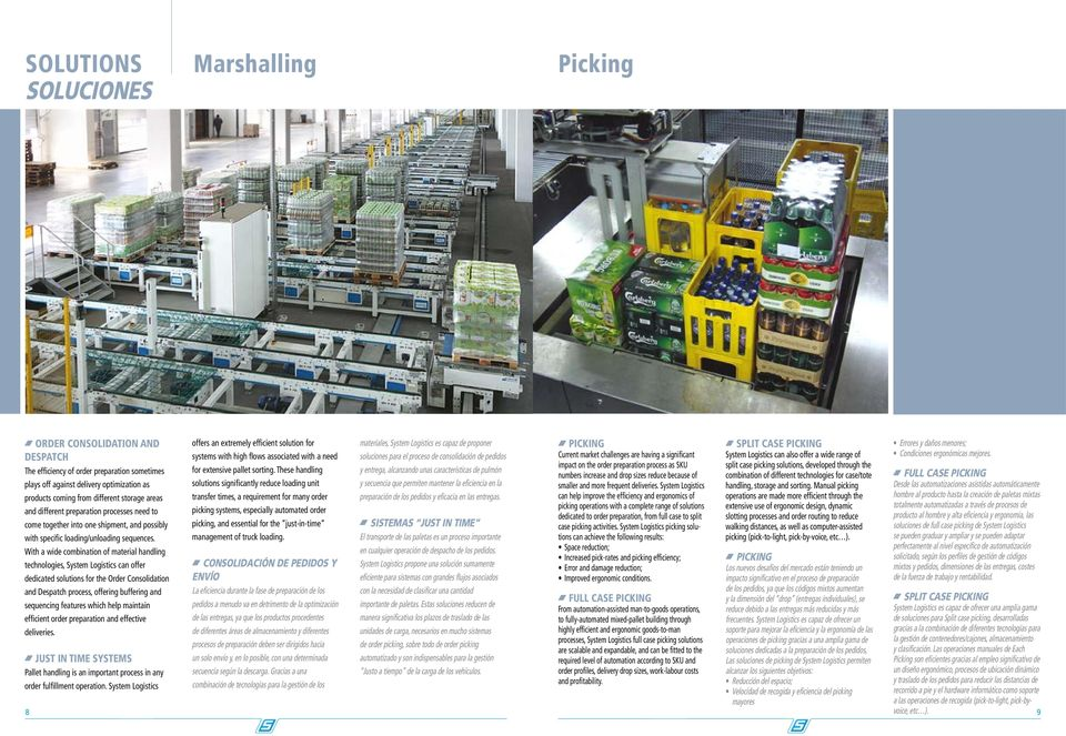 With a wide combination of material handling technologies, System Logistics can offer dedicated solutions for the Order Consolidation and Despatch process, offering buffering and sequencing features