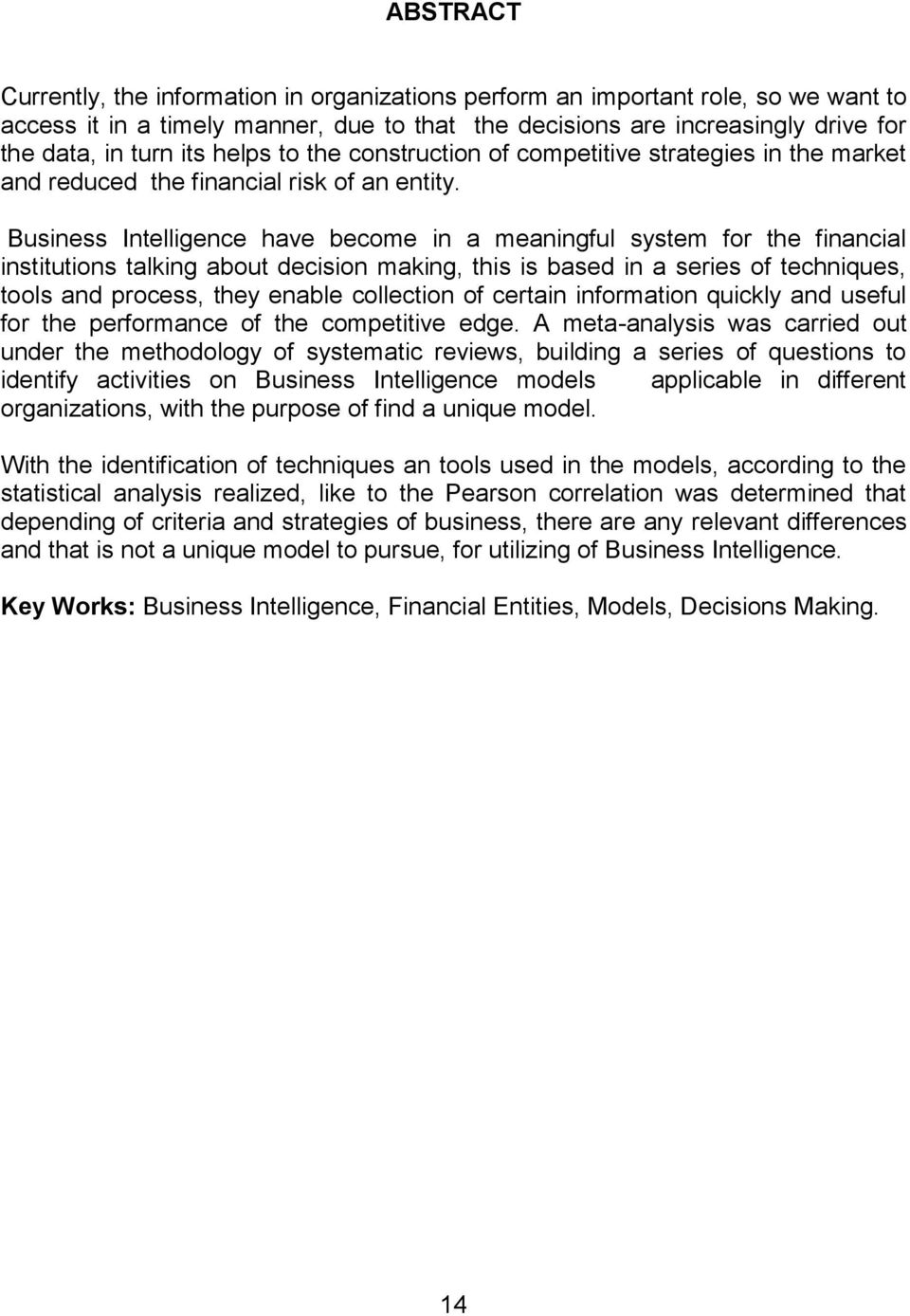 Business Intelligence have become in a meaningful system for the financial institutions talking about decision making, this is based in a series of techniques, tools and process, they enable