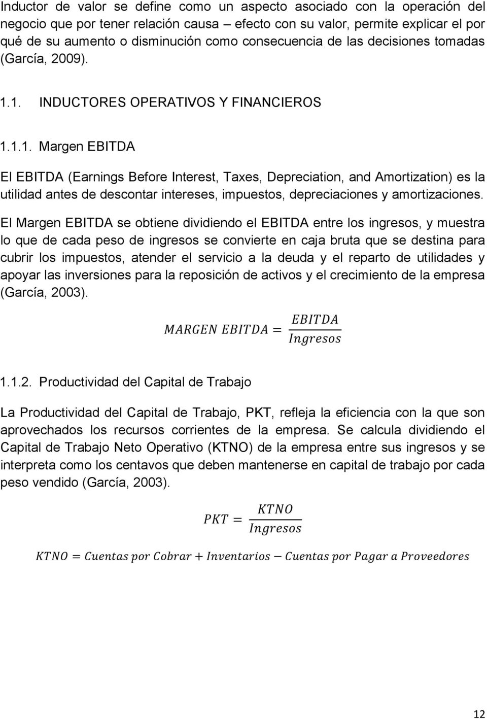1. INDUCTORES OPERATIVOS Y FINANCIEROS 1.1.1. Margen EBITDA El EBITDA (Earnings Before Interest, Taxes, Depreciation, and Amortization) es la utilidad antes de descontar intereses, impuestos, depreciaciones y amortizaciones.