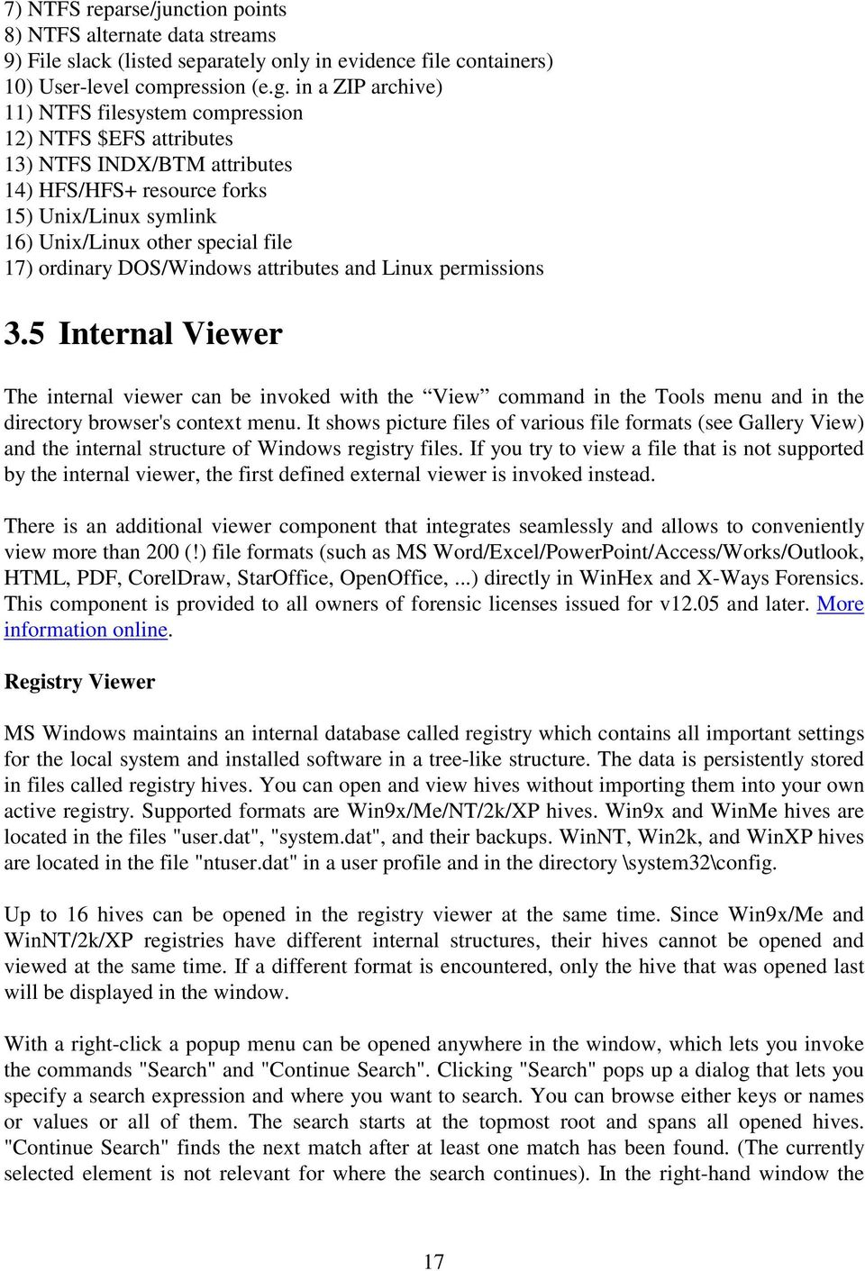 ordinary DOS/Windows attributes and Linux permissions 3.5 Internal Viewer The internal viewer can be invoked with the View command in the Tools menu and in the directory browser's context menu.