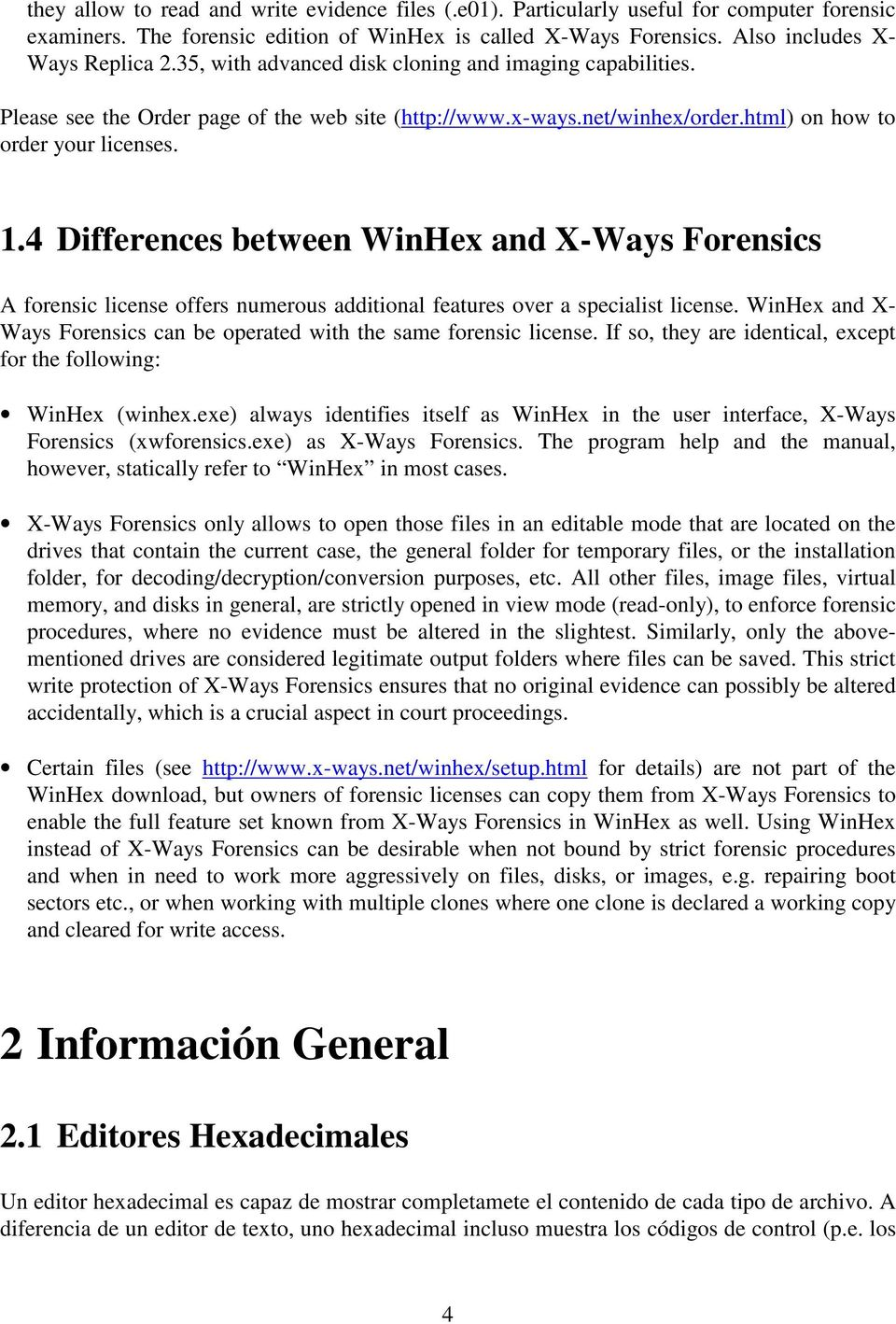 4 Differences between WinHex and X-Ways Forensics A forensic license offers numerous additional features over a specialist license.
