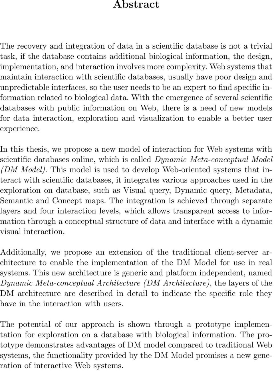 Web systems that maintain interaction with scientific databases, usually have poor design and unpredictable interfaces, so the user needs to be an expert to find specific information related to