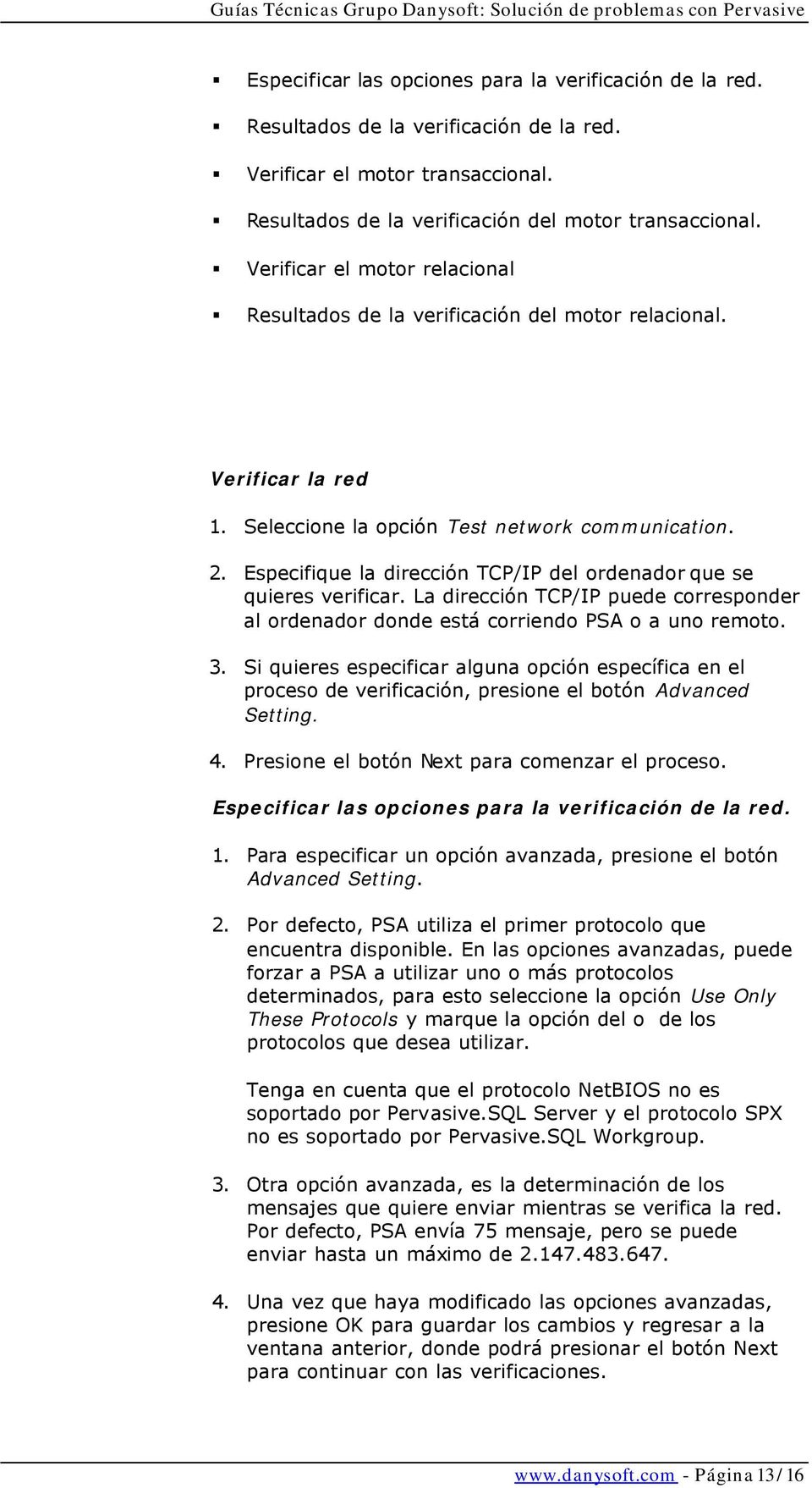 Seleccione la opción Test network communication. 2. Especifique la dirección TCP/IP del ordenador que se quieres verificar.