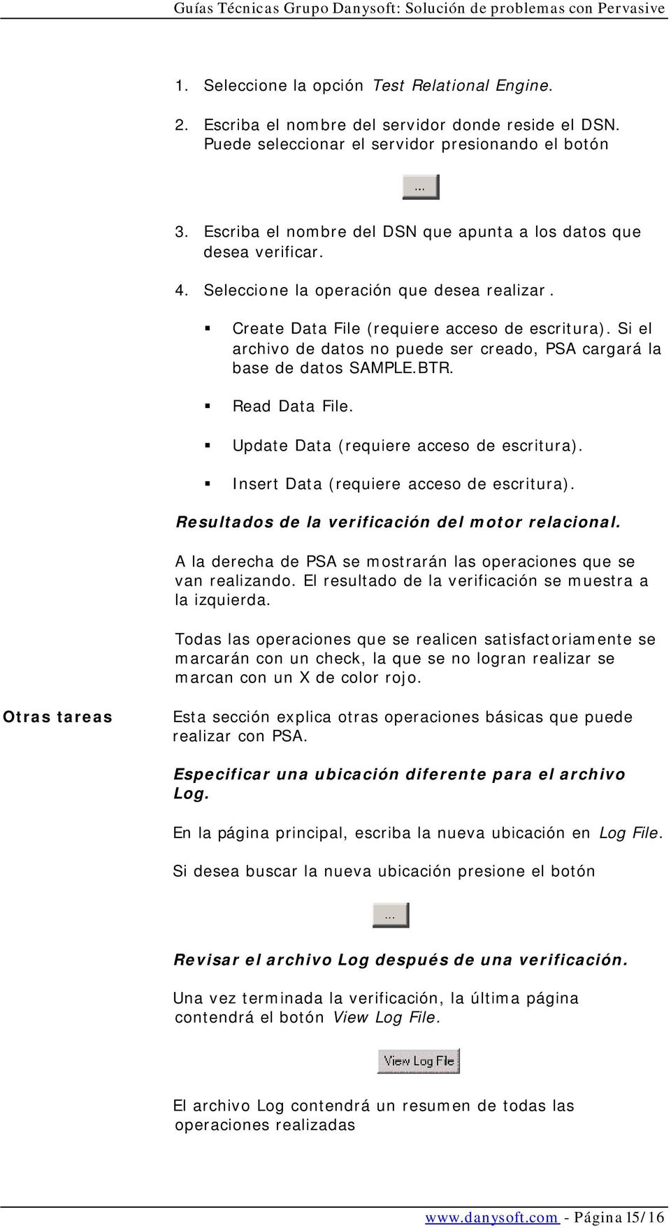 Create Data File (requiere acceso de escritura). Si el archivo de datos no puede ser creado, PSA cargará la base de datos SAMPLE.BTR. Read Data File. Update Data (requiere acceso de escritura).