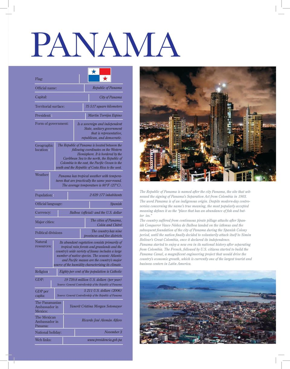 Geographic location:: The Republic of Panama is located between the following coordinates on the Western Hemisphere.
