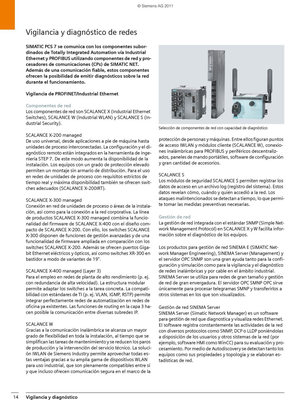 Vigilancia de PROFINET/Industrial Ethernet Componentes de red Los componentes de red son SCALANCE X (Industrial Ethernet Switches), SCALANCE W (Industrial WLAN) y SCALANCE S (Industrial Security).