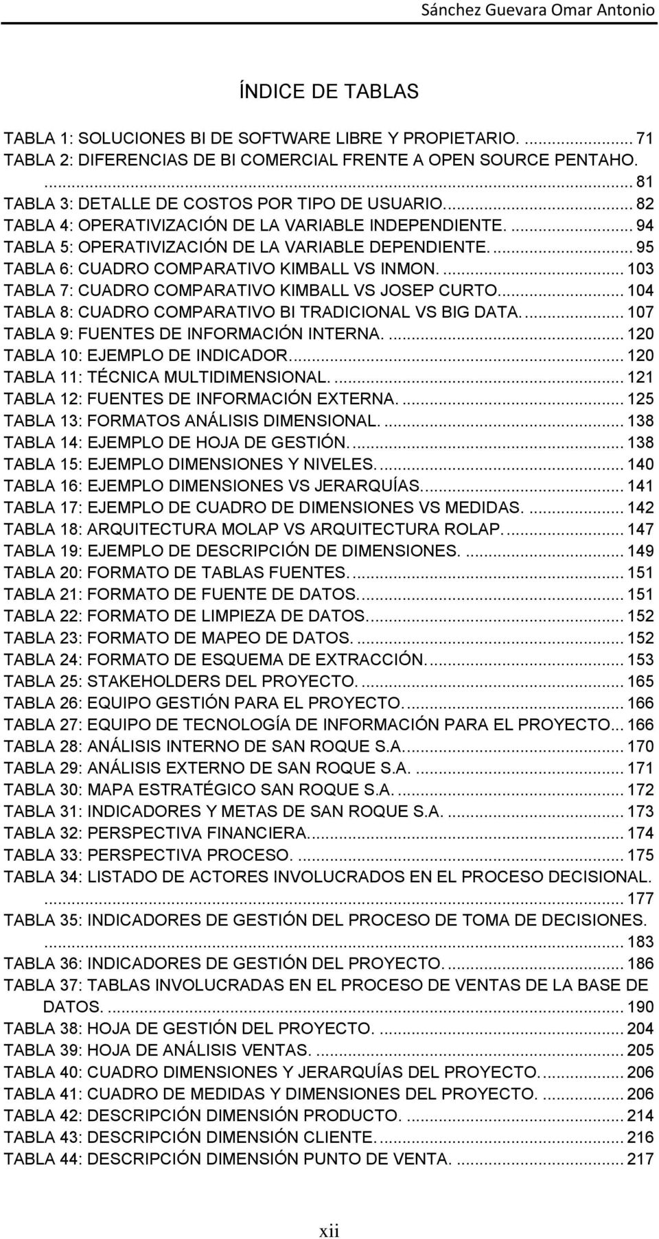 ... 103 TABLA 7: CUADRO COMPARATIVO KIMBALL VS JOSEP CURTO... 104 TABLA 8: CUADRO COMPARATIVO BI TRADICIONAL VS BIG DATA.... 107 TABLA 9: FUENTES DE INFORMACIÓN INTERNA.