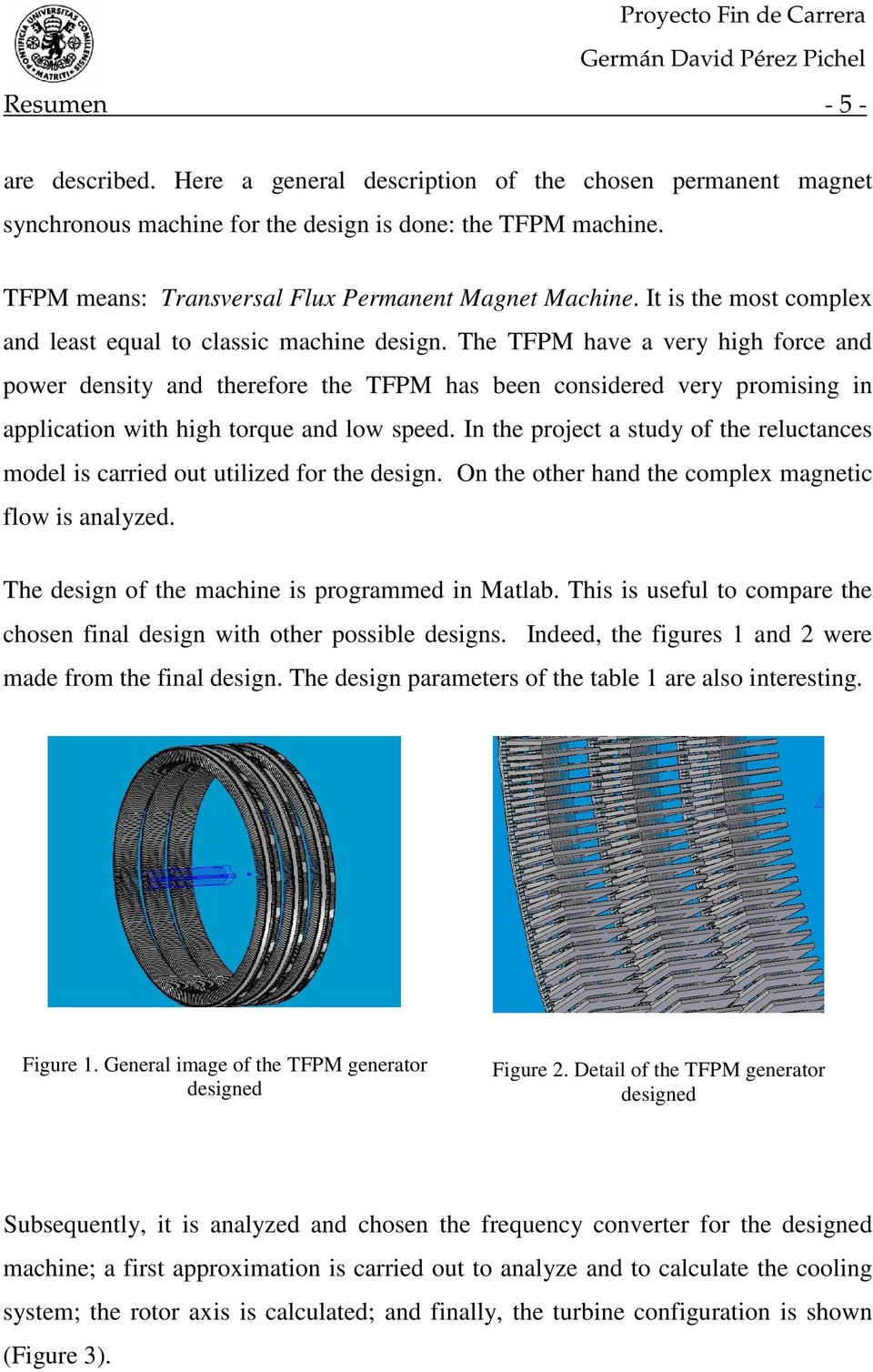 The TFPM have a very high force and power density and therefore the TFPM has been considered very promising in application with high torque and low speed.