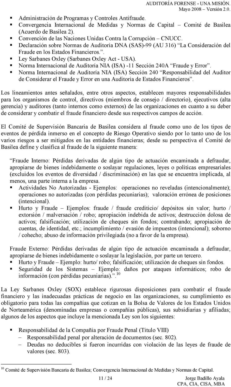 . Ley Sarbanes Oxley (Sarbanes Oxley Act - USA). Norma Internacional de Auditoría NIA (ISA) -11 Sección 240A Fraude y Error.