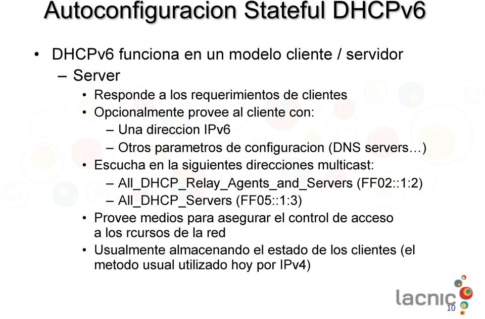 multicast: All_DHCP_Relay_Agents_and_Servers (FF02::1:2) All_DHCP_Servers (FF05::1:3) Provee medios para asegurar el