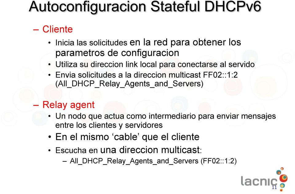 (All_DHCP_Relay_Agents_and_Servers) Relay agent Un nodo que actua como intermediario para enviar mensajes entre