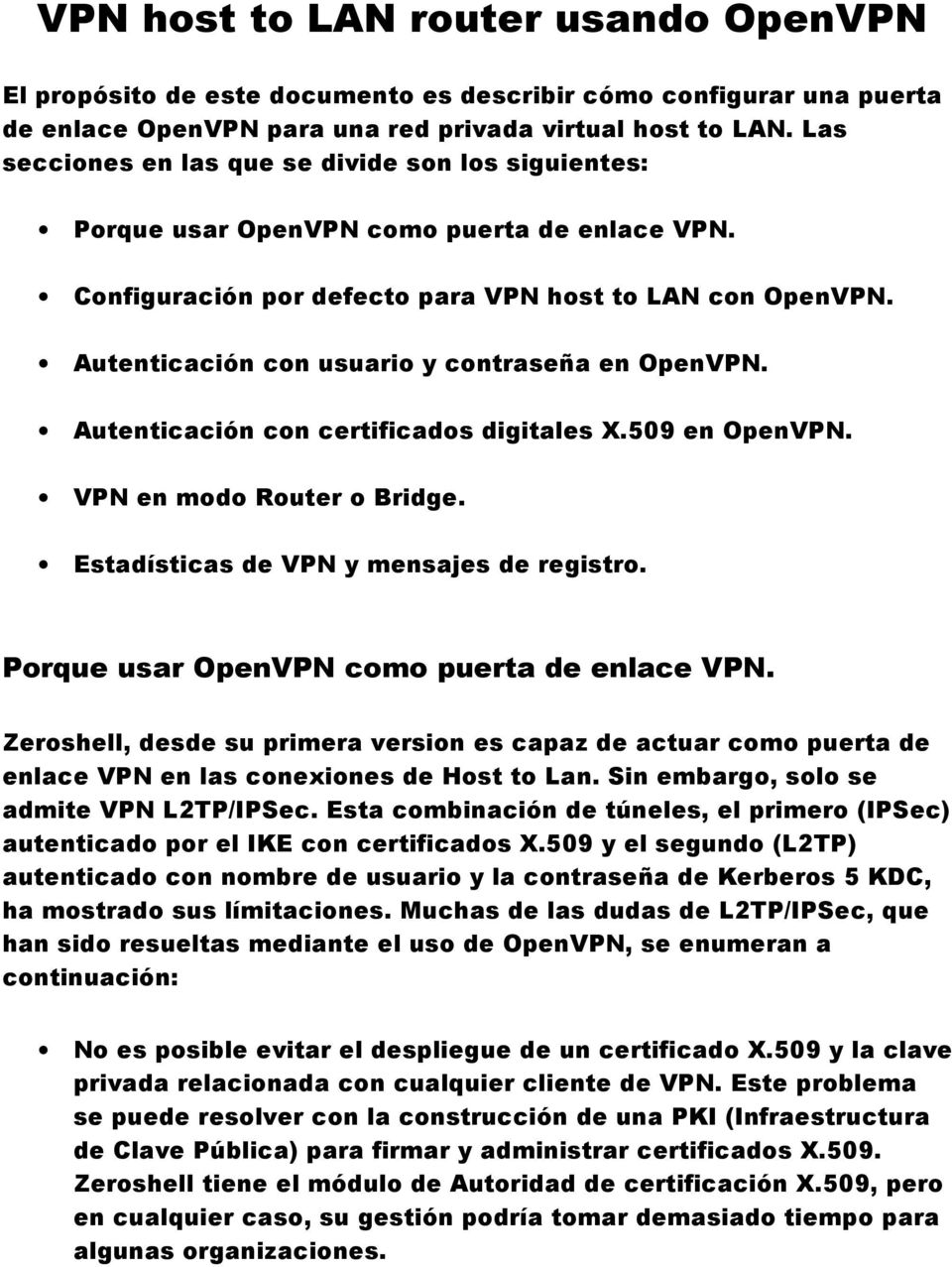 Autenticación con usuario y contraseña en OpenVPN. Autenticación con certificados digitales X.509 en OpenVPN. VPN en modo Router o Bridge. Estadísticas de VPN y mensajes de registro.
