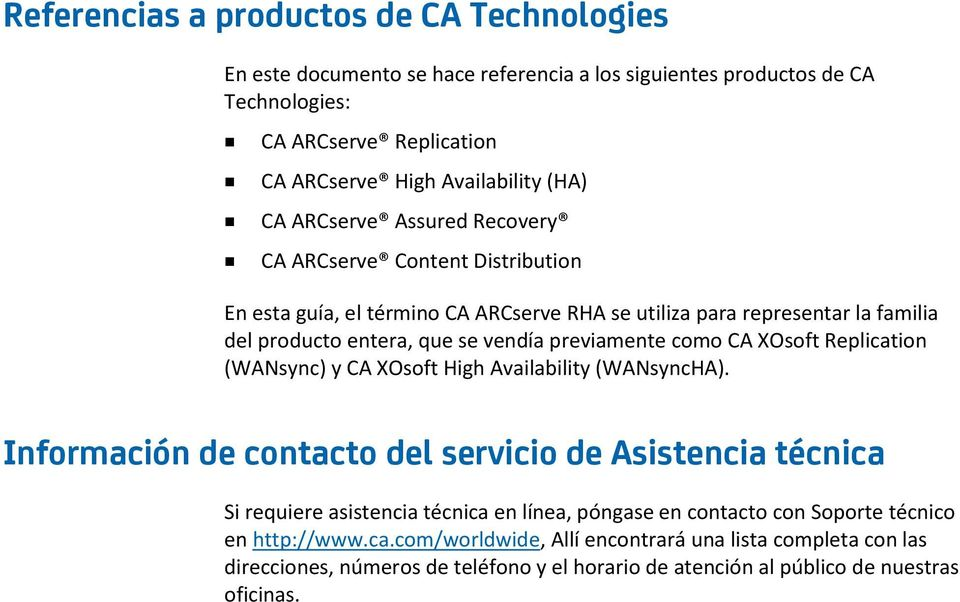 como CA XOsoft Replication (WANsync) y CA XOsoft High Availability (WANsyncHA).