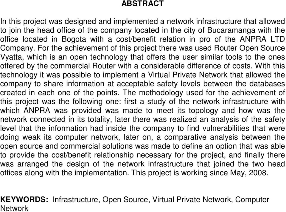 For the achievement of this project there was used Router Open Source Vyatta, which is an open technology that offers the user similar tools to the ones offered by the commercial Router with a