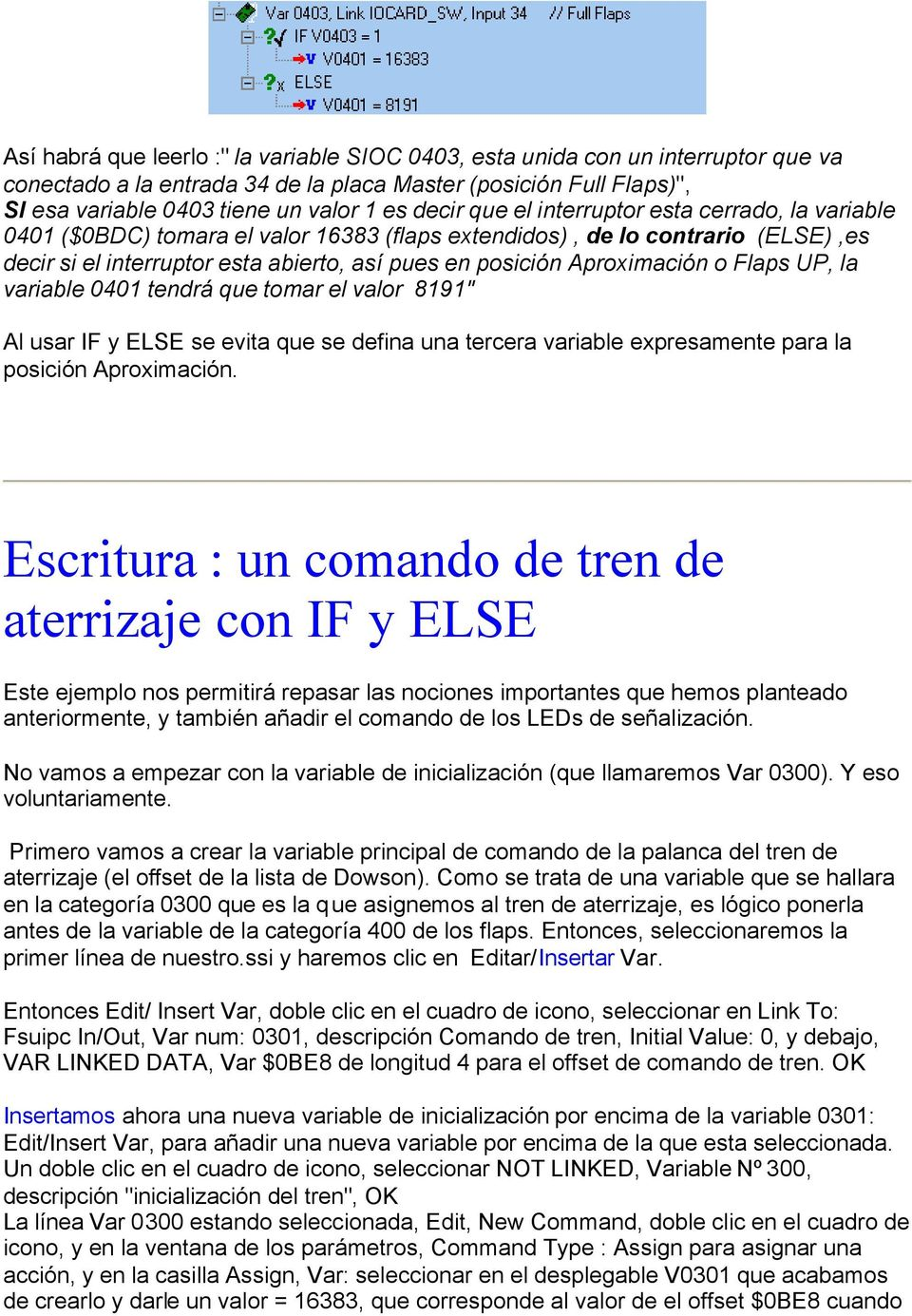 "Flaps UP, la variable 0401 tendrá que tomar el valor 8191"" Al usar IF y ELSE se evita que se defina una tercera variable expresamente para la posición Aproximación."