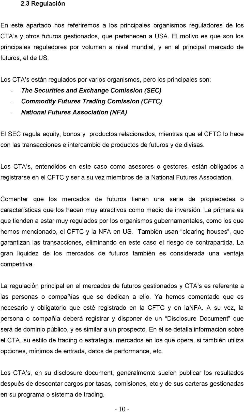 Los CTA s están regulados por varios organismos, pero los principales son: - The Securities and Exchange Comission (SEC) - Commodity Futures Trading Comission (CFTC) - National Futures Association