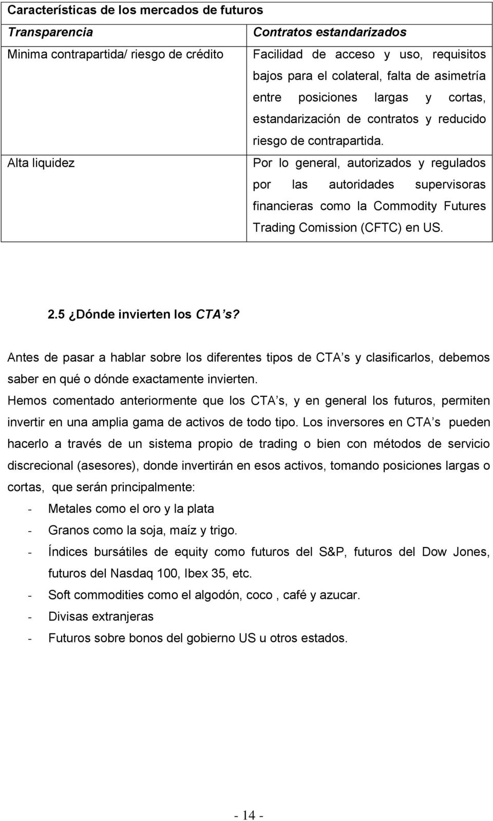 Alta liquidez Por lo general, autorizados y regulados por las autoridades supervisoras financieras como la Commodity Futures Trading Comission (CFTC) en US. 2.5 Dónde invierten los CTA s?