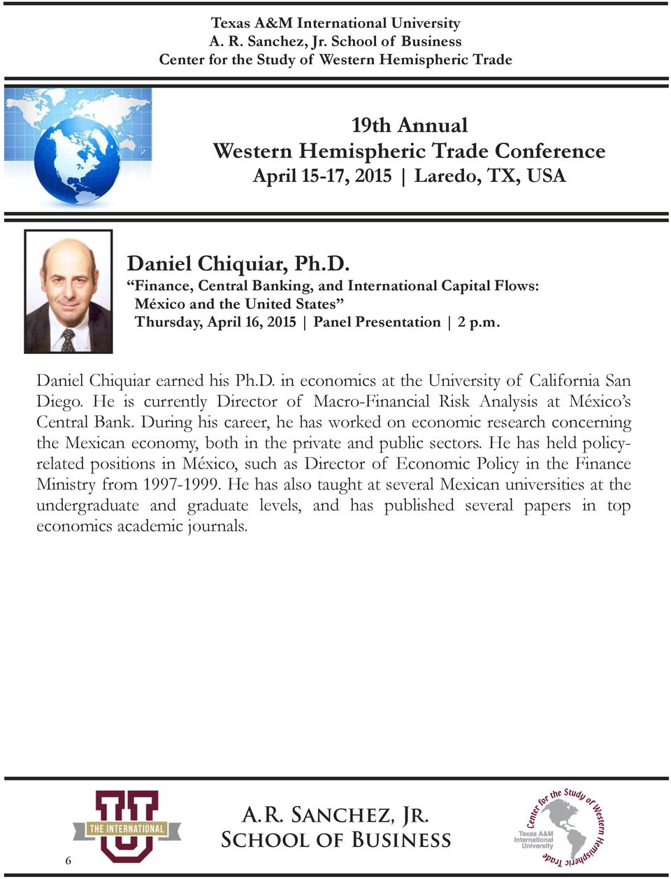 niel Chiquiar, Ph.D. Finance, Central Banking, and International Capital Flows: México and the United States Thursday, April 16, 2015 Panel Presentation 2 p.m. Daniel Chiquiar earned his Ph.D. in economics at the University of California San Diego.