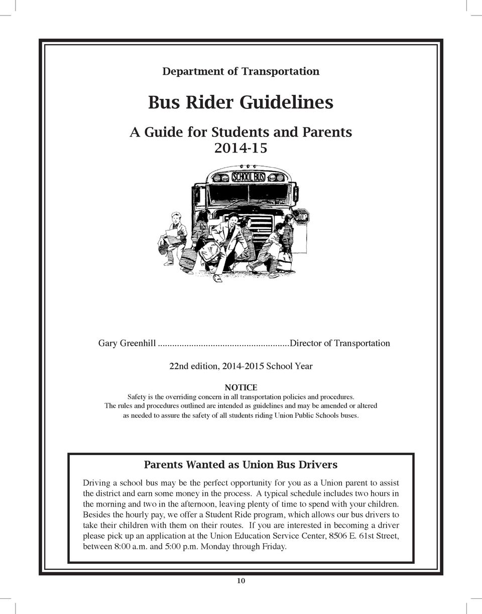 The rules and procedures outlined are intended as guidelines and may be amended or altered as needed to assure the safety of all students riding Union Public Schools buses.