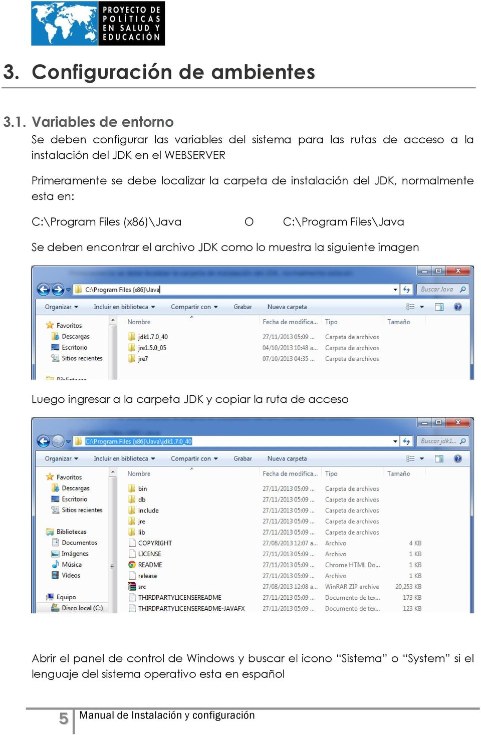 Primeramente se debe localizar la carpeta de instalación del JDK, normalmente esta en: C:\Program Files (x86)\java O C:\Program Files\Java