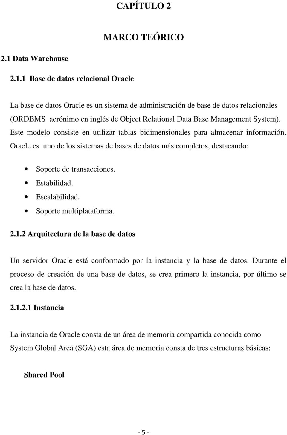 1 Base de datos relacional Oracle La base de datos Oracle es un sistema de administración de base de datos relacionales (ORDBMS acrónimo en inglés de Object Relational Data Base Management System).