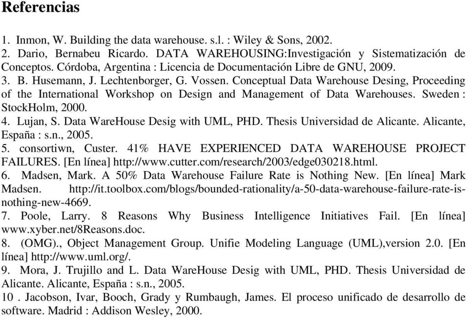 Conceptual Data Warehouse Desing, Proceeding of the International Workshop on Design and Management of Data Warehouses. Sweden : StockHolm, 2000. 4. Lujan, S. Data WareHouse Desig with UML, PHD.