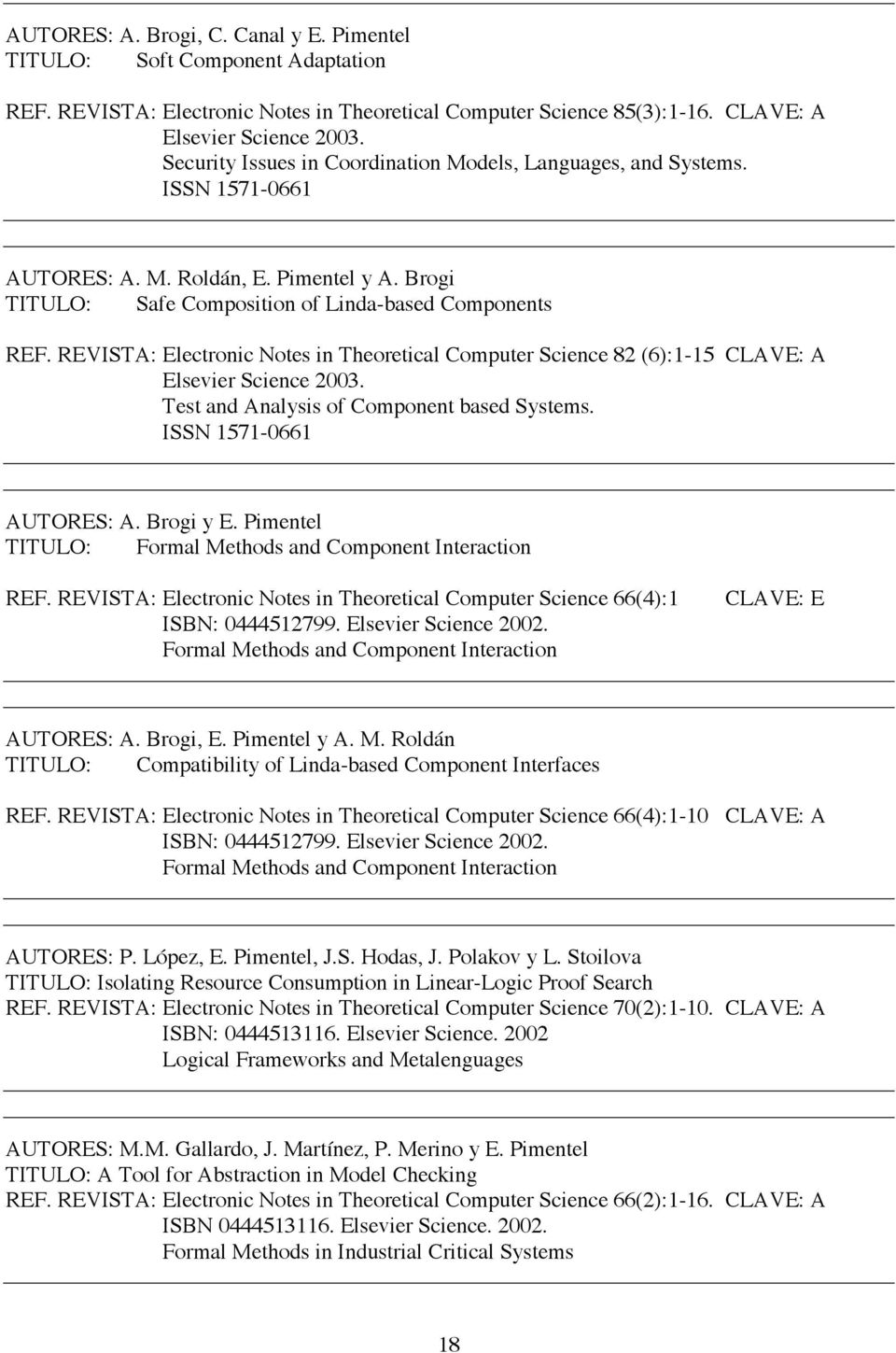 REVISTA: Electronic Notes in Theoretical Computer Science 82 (6):1-15 CLAVE: A Elsevier Science 2003. Test and Analysis of Component based Systems. ISSN 1571-0661 AUTORES: A. Brogi y E.