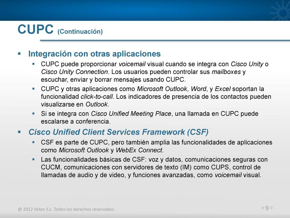 Los indicadores de presencia de los contactos pueden visualizarse en Outlook. Si se integra con Cisco Unified Meeting Place, una llamada en CUPC puede escalarse a conferencia.
